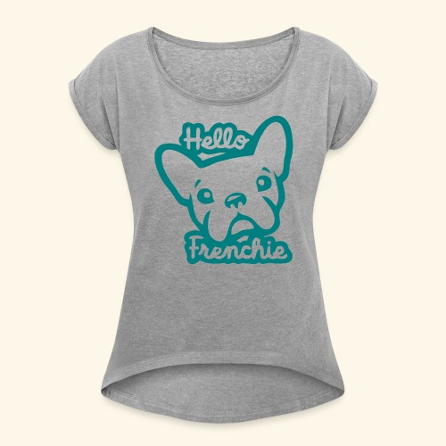 Hello Frenchie - Women's T-Shirt with rolled up sleeves