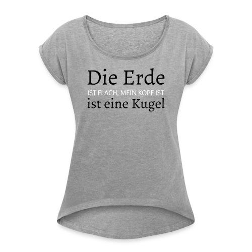 Die Erde ist FLACH! - Frauen T-Shirt mit gerollten Ärmeln