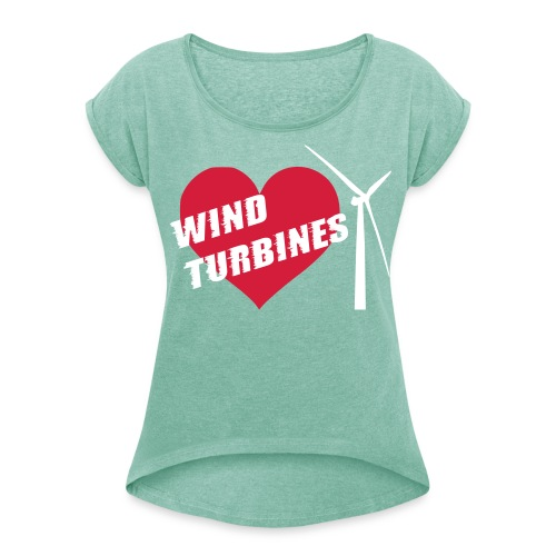 I love wind turbines! T-Shirts - Women's T-Shirt with rolled up sleeves