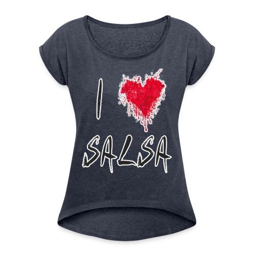 I Love Salsa - Frauen T-Shirt mit gerollten Ärmeln
