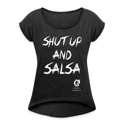 Shut up and Salsa - Frauen T-Shirt mit gerollten Ärmeln