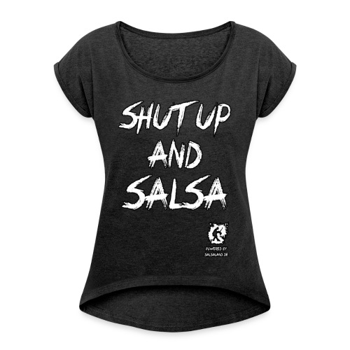 Shut up and Salsa - Frauen T-Shirt mit gerollten Ärmeln