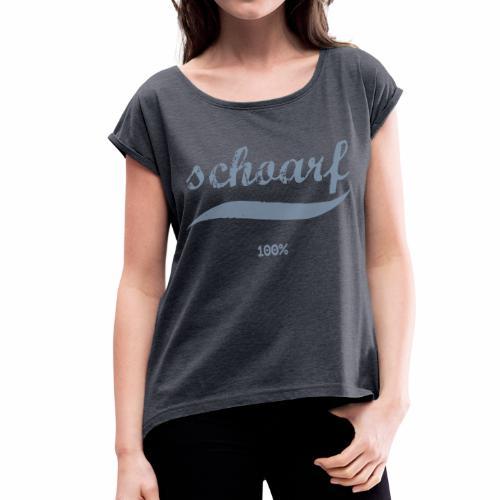 SCHARF / SCHOARF - Frauen T-Shirt mit gerollten Ärmeln
