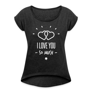 i love you so much - T-shirt Femme à manches retroussées