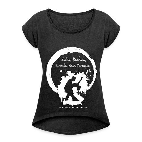 Salsa, Bachata, Kizomba, Zouk, Merengue - Frauen T-Shirt mit gerollten Ärmeln