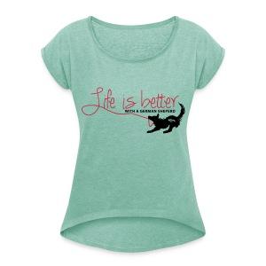 life is better - Schäferhund - Frauen T-Shirt mit gerollten Ärmeln