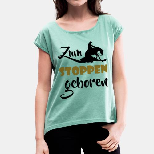 Zum stoppen geboren - Frauen T-Shirt mit gerollten Ärmeln