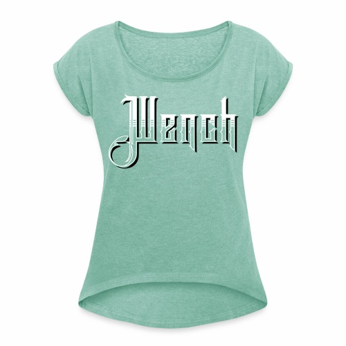 Wench Women's Boyfriend Style T-Shirt - Women's T-shirt with rolled up sleeves