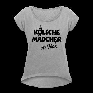 Kölsche Mädcher op Jöck T-Shirt - Frauen T-Shirt mit gerollten Ärmeln