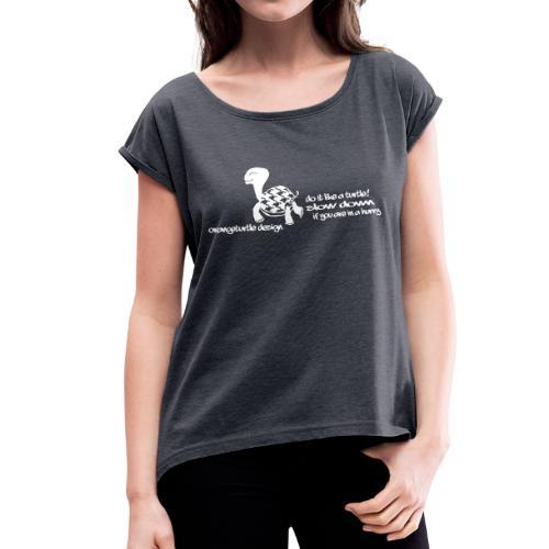 Do it like a Turtle - Frauen T-Shirt mit gerollten Ärmeln