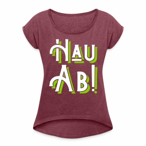 Hau Ab! Women's Boyfriend Style T-Shirt - Women's T-shirt with rolled up sleeves