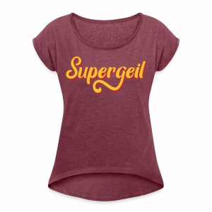 Supergeil Women's Rolled Sleeve T-Shirt - Women's T-shirt with rolled up sleeves