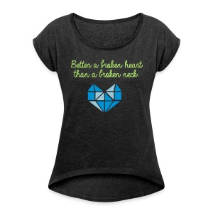 Better a broken heart than a broken neck. - Frauen T-Shirt mit gerollten Ärmeln