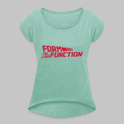 Form follows Function - Frauen T-Shirt mit gerollten Ärmeln