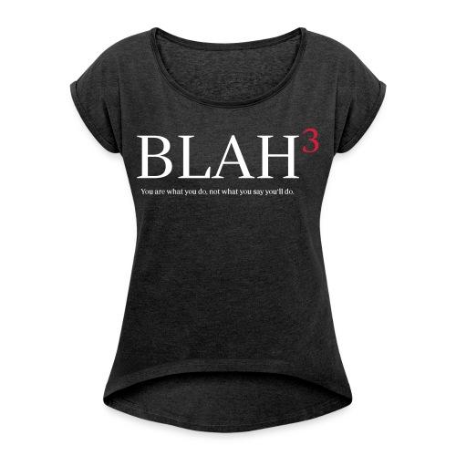 blah, blah, blah - Frauen T-Shirt mit gerollten Ärmeln