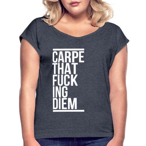 Carpe that fucking diem - Frauen T-Shirt mit gerollten Ärmeln