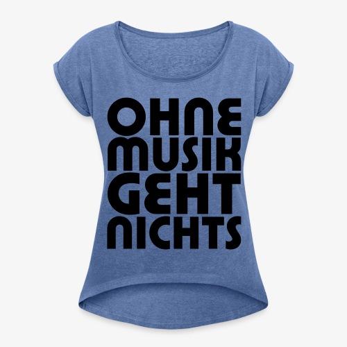 Ohne Musik - Frauen Shirt - Frauen T-Shirt mit gerollten Ärmeln
