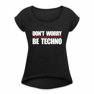 don't worry be techno - T.Shirt - Frauen T-Shirt mit gerollten Ärmeln