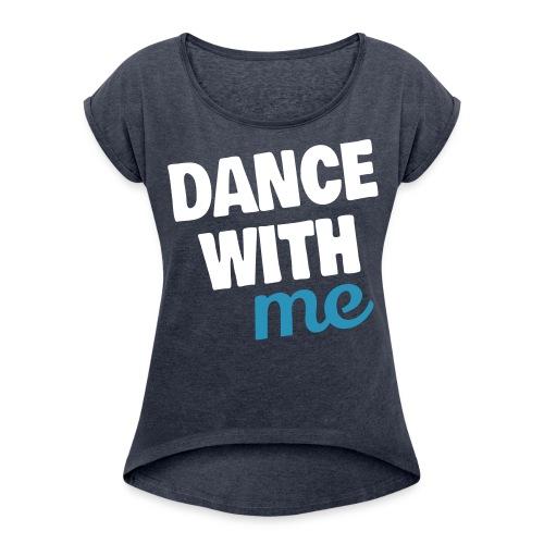 dance with me - Frauen T-Shirt mit gerollten Ärmeln