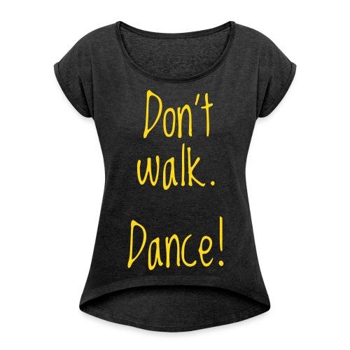 don't walk. dance! - Frauen T-Shirt mit gerollten Ärmeln