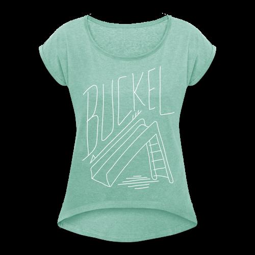 Buckel, Runter, Rutsche Girly - Frauen T-Shirt mit gerollten Ärmeln