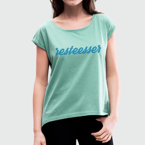 .resteesser - Frauen T-Shirt mit gerollten Ärmeln