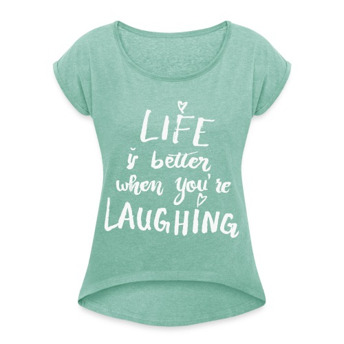 Shirt - Life is better - Frauen T-Shirt mit gerollten Ärmeln