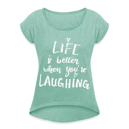 Shirt - Life is better - Frauen T-Shirt mit gerollten Ärmeln