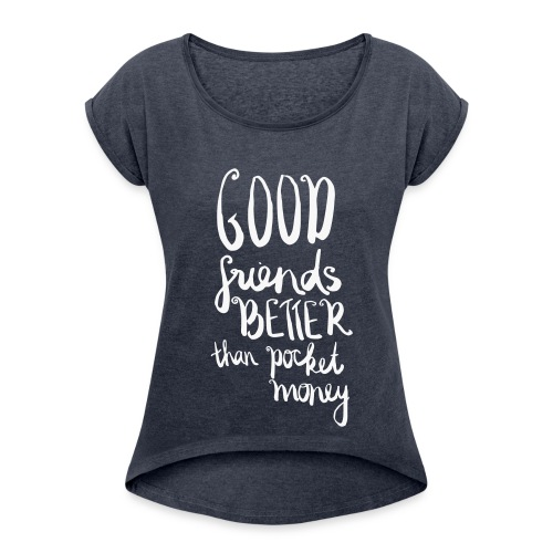 Good Friends Better than Pocket Money - Women's T-Shirt with rolled up sleeves