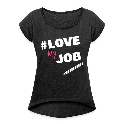 LOVEMYJOB_PENCIL - Frauen T-Shirt mit gerollten Ärmeln