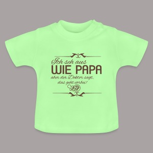 Ich seh aus wie PAPA ... - Baby T-Shirt