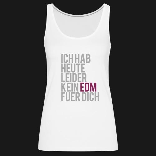Ich hab Heute leider kein EDM... Top Girl - Frauen Premium Tank Top