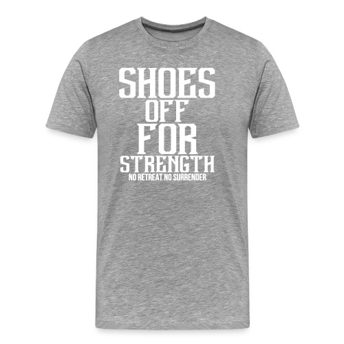 Shoes Off For Strength - Men's Premium T-Shirt