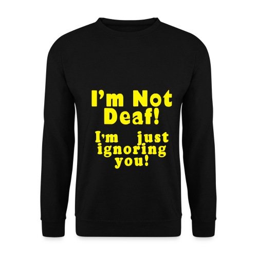 im not deaf - Men's Sweatshirt
