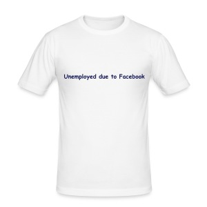 Unemployed due to Facebook - Men's Slim Fit T-Shirt