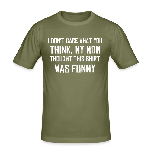 I don't care what you say, my mom thought this t-shirt was funny. - Slim Fit T-skjorte for menn