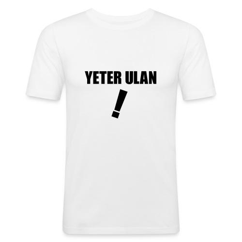 Yeter ulan ! - Männer Slim Fit T-Shirt
