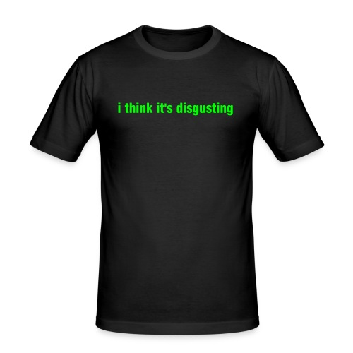 i think it's disgusting, but i'll do it anyway - Men's Slim Fit T-Shirt