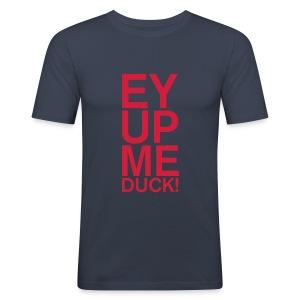 EY UP ME DUCK - Men's Slim Fit T-Shirt