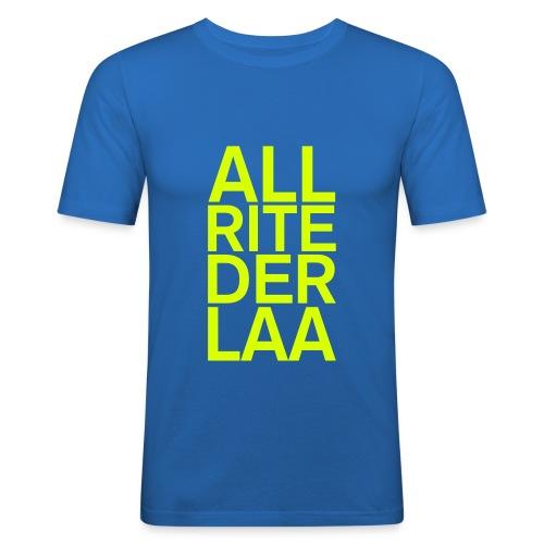 ALL RITE DER LAA - Men's Slim Fit T-Shirt