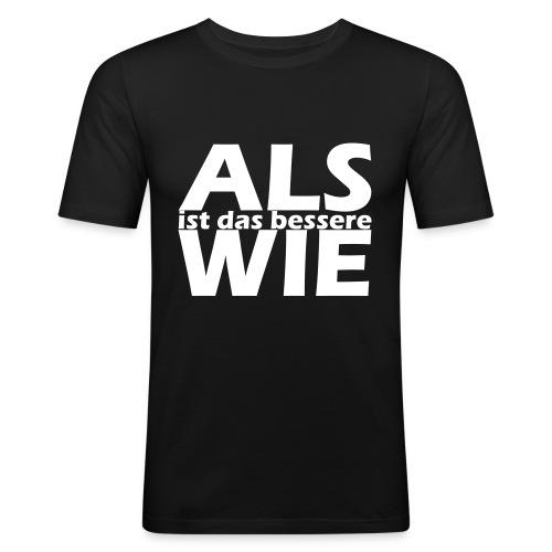 ALS ist das bessere WIE - Männer Slim Fit T-Shirt