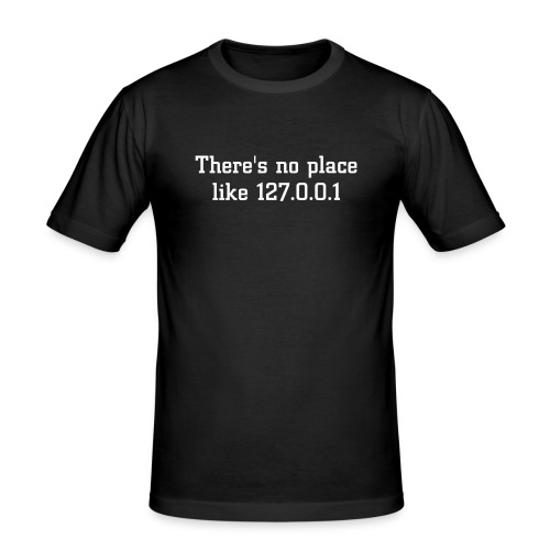 There's no place like 127.0.0.1 - Men's Slim Fit T-Shirt