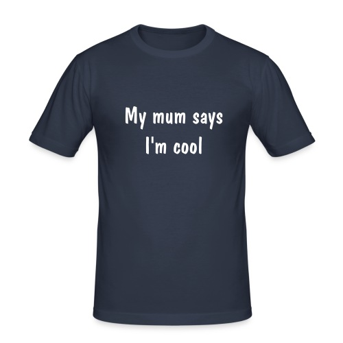 My Mum Says I'm Cool - Men's Slim Fit T-Shirt