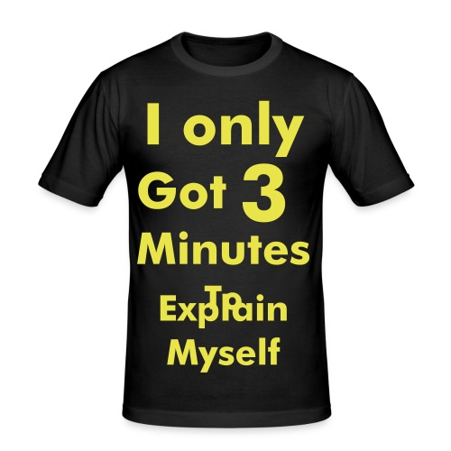 i only got 3 minutes to explain myself - slim fit T-shirt