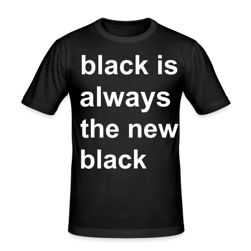 black is always the new black - Men's Slim Fit T-Shirt