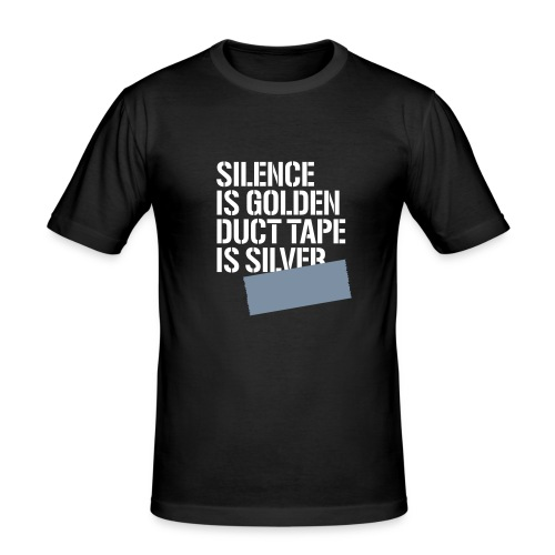 Silence is golden duct tape is silver Slim Fit - Men's Slim Fit T-Shirt