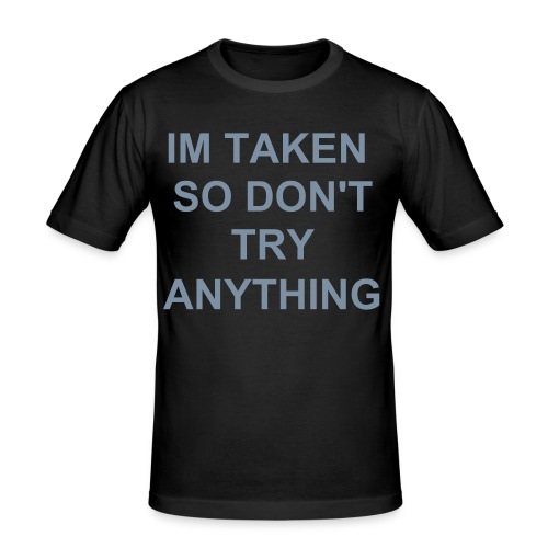 IM TAKEN SO DON'T TRY ANYTHING - Men's Slim Fit T-Shirt
