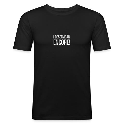 I Deserve an Encore! for men - Men's Slim Fit T-Shirt