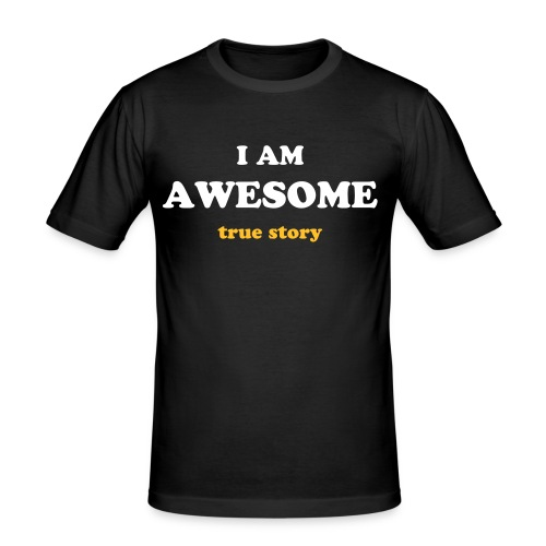 I am AWESOME, true story - T-shirt près du corps Homme