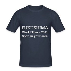 Fukushima, World Tour - 2011, Soon in your area - slim fit T-shirt